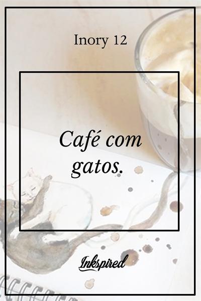 Fanfic / Fanfiction Café com gatos.