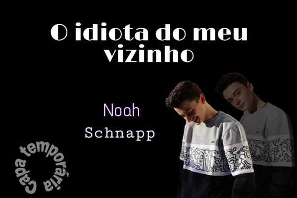 Fanfic / Fanfiction O idiota do meu vizinho - Noah Schnapp