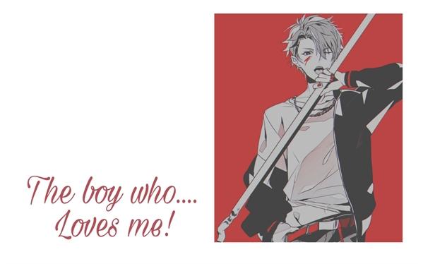 Fanfic / Fanfiction The Boy Who Loves Me! - Imagine Yandere Boy