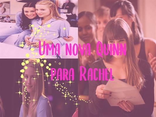 Fanfic / Fanfiction Uma nova Quinn para Rachel - Faberry