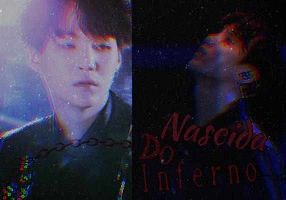 Fanfic / Fanfiction Nascida Do Inferno (Min Yoongi)