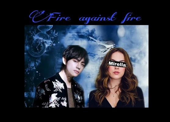Fanfic / Fanfiction Fire against fire.(imagine Kim Taehyung)