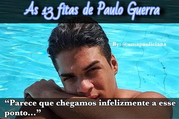 Fanfic / Fanfiction As 13 fitas de Paulo Guerra