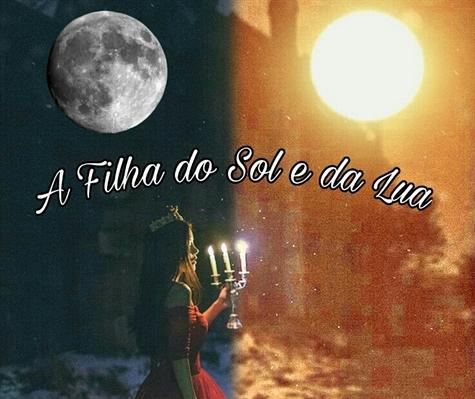 Fanfic / Fanfiction A filha do Sol e da Lua