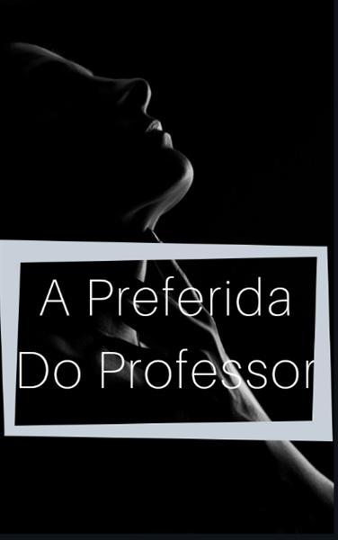 Fanfic / Fanfiction A Preferida Do Professor