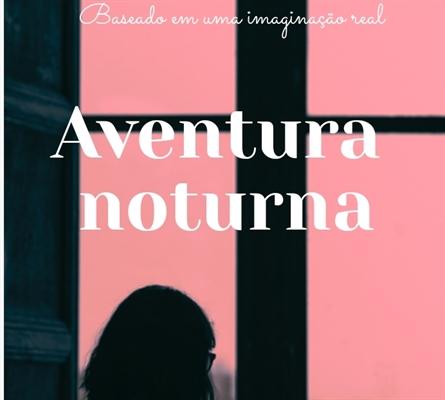Fanfic / Fanfiction Aventura Noturna