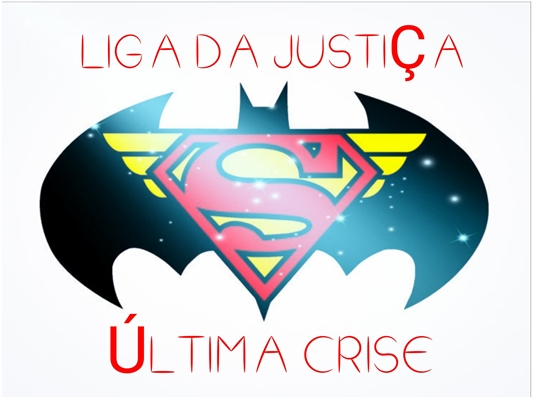 Fanfic / Fanfiction Liga da Justiça:Última Crise