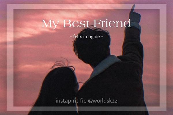 Fanfic / Fanfiction My best friend - felix