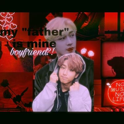 "Fanfic / Fanfiction My ""dad"" is mine boyfriend (chansung)"