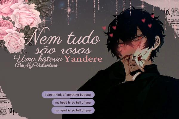 Fanfic / Fanfiction Nem Tudo são rosas - Yandere