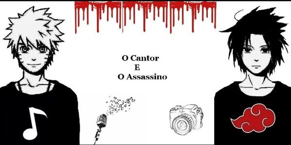 Fanfic / Fanfiction O cantor e o assassino -Narusasu Sasunaru.