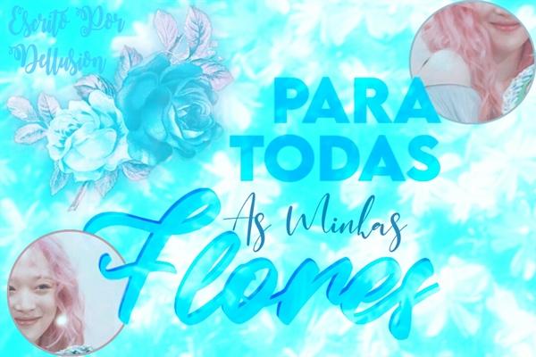 Fanfic / Fanfiction Para Todas As Minhas Flores