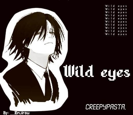 Fanfic / Fanfiction Wild eyes. (Creepypasta)