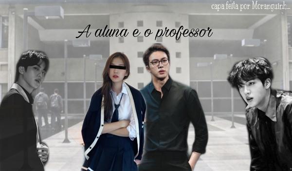 Fanfic / Fanfiction A aluna e o Professor (Kim Seok-jin)