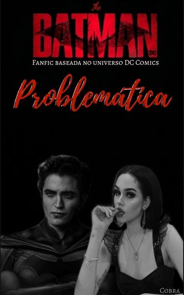 Fanfic / Fanfiction BATMAN : Problemática ( Bruce Wayne x Personagem Original)