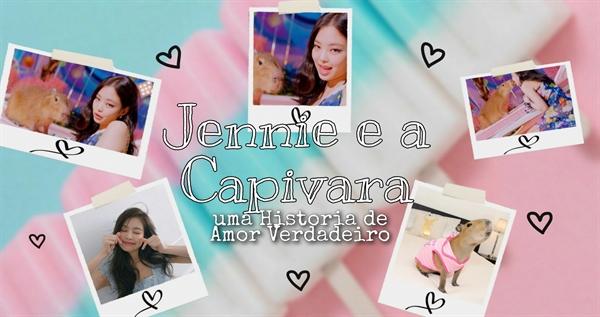 Fanfic / Fanfiction Jennie e a Capivara - Uma Historia de Amor Verdadeiro