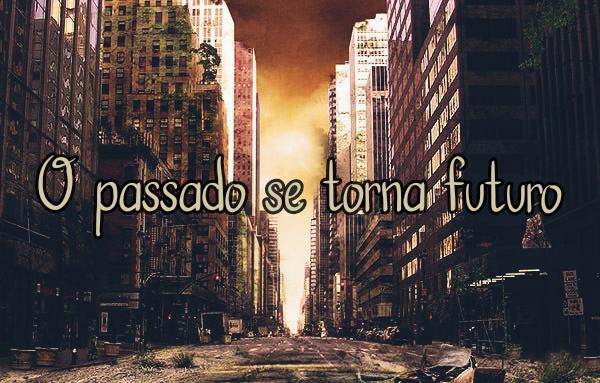 Fanfic / Fanfiction O passado se torna futuro