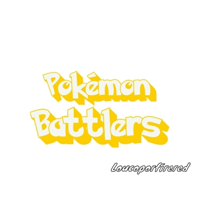 Fanfic / Fanfiction Pokémon: Battlers (Interativa)