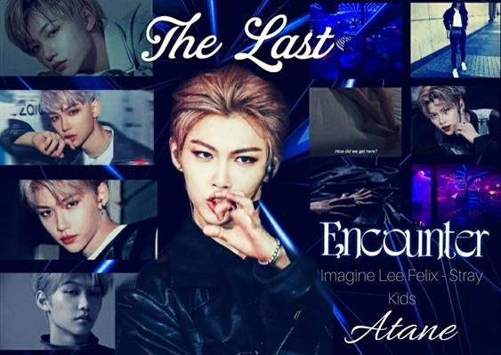 Fanfic / Fanfiction The Last Encounter - One-Shot Lee Felix (Stray Kids)