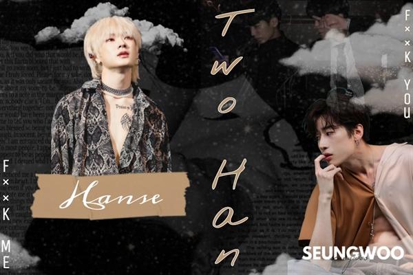 Fanfic / Fanfiction Two Han (Victon, Do Hanse, Han SeungWoo)