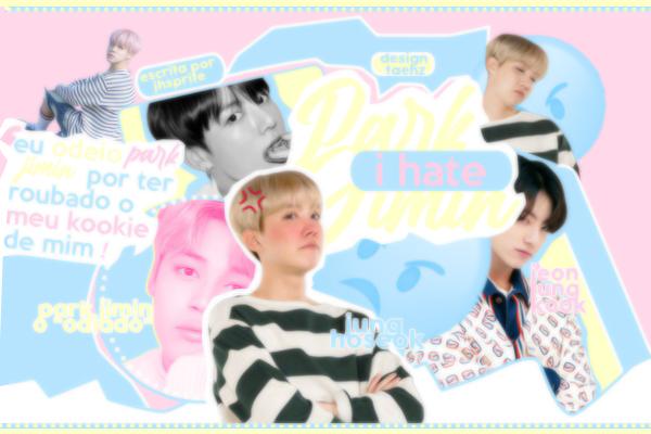 Fanfic / Fanfiction I hate Park Jimin (HopeMinKook)