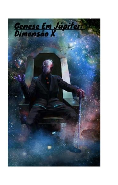 Fanfic / Fanfiction Gênese Em Júpiter: Dimensão X