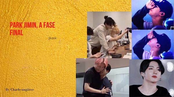 Fanfic / Fanfiction Park Jimin, a fase final (Jikook)