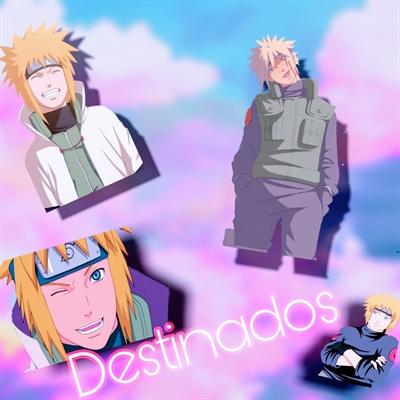 Fanfic / Fanfiction Entrei no mundo de Naruto: Destinados (imagine Minato)