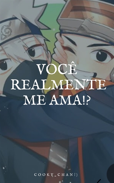 Fanfic / Fanfiction Você Realmente Me Ama?!