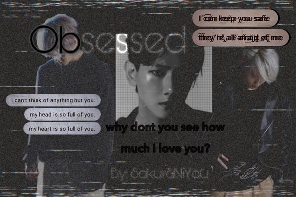 Fanfic / Fanfiction Obsessed (EXO - Baekhyun)