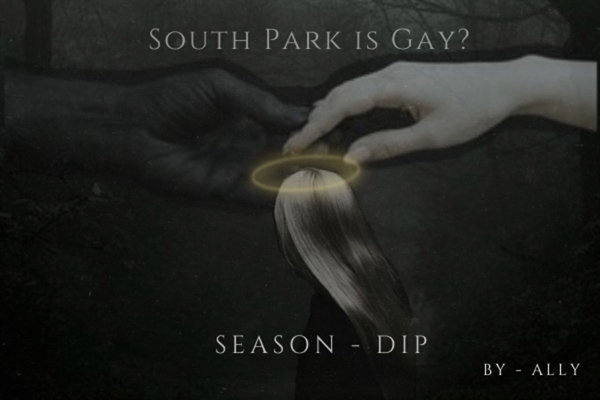 Fanfic / Fanfiction South Park is gay? - Season Dip!