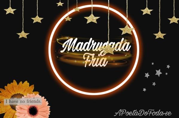 Fanfic / Fanfiction Madrugada Fria