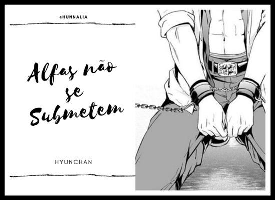Fanfic / Fanfiction Alfas não se Submetem (HyunChan)