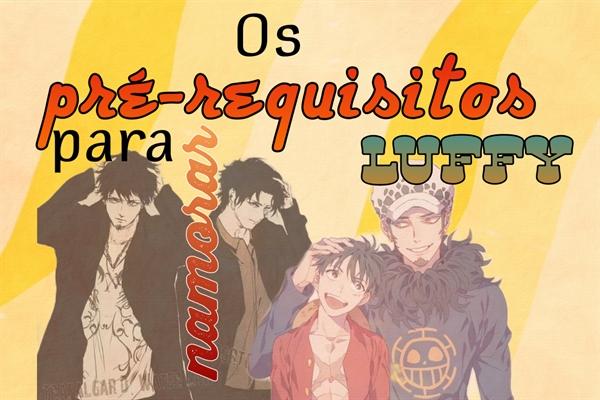 Fanfic / Fanfiction Os pré-requisitos para namorar Luffy