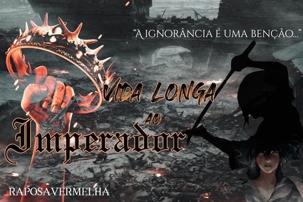 Fanfic / Fanfiction Vida Longa ao Imperador (concluída)