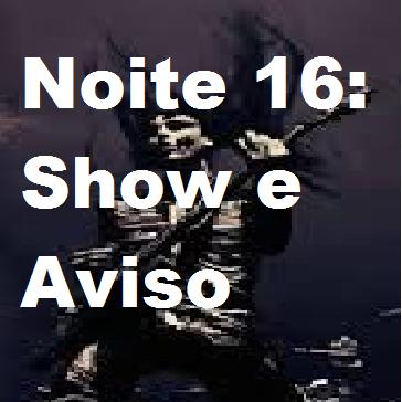 Fanfic / Fanfiction 5 Noites Assombradas... Ou Pior! (Interativa) - Capítulo 17 - Noite 16: Show e Aviso
