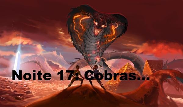 Fanfic / Fanfiction 5 Noites Assombradas... Ou Pior! (Interativa) - Capítulo 18 - Noite 17: Cobras...