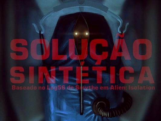 Fanfic / Fanfiction ALIEN: Involução - Capítulo 4 - Solução Sintética