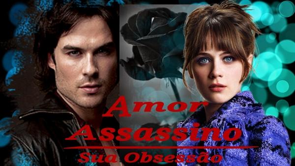 Fanfic / Fanfiction Amor Assassino - Sua Obsessão - Capítulo 3 - Capítulo 2