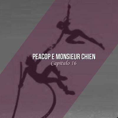 Fanfic / Fanfiction Amor sobre uma simples máscara - Capítulo 16 - Peacop & Monsieur Chien