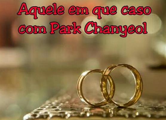 Fanfic / Fanfiction Artificial love - Capítulo 8 - Aquele em que caso com Park Chanyeol