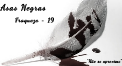 Fanfic / Fanfiction Asas negras - MITW PAUSADA - Capítulo 19 - Fraqueza - 19