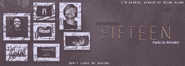 Fanfic / Fanfiction Autophobia - Capítulo 16 - F i f t e e n