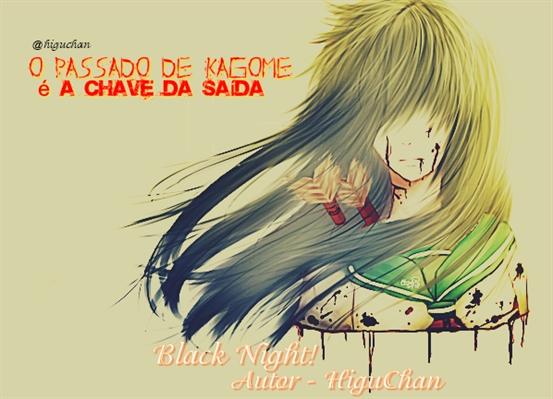 Fanfic / Fanfiction Black Night! - Capítulo 7 - O passado de Kagome é a chave da saída.