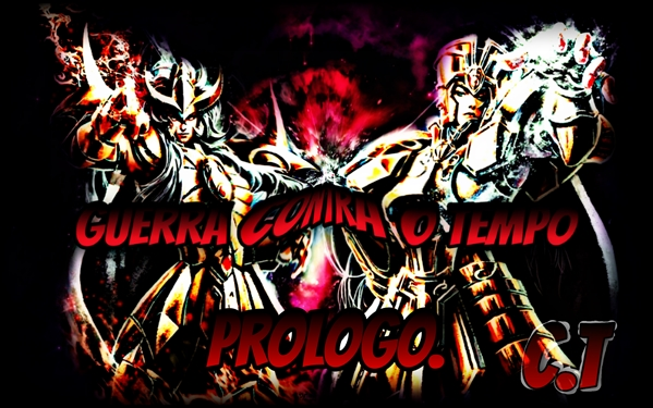 Fanfic / Fanfiction Cavaleiros Dos Zodíaco : Guerra Contra o Tempo - Capítulo 1 - Prólogo