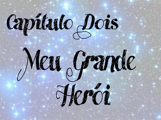 Fanfic / Fanfiction De Ponta-Cabeça - Capítulo 2 - Meu Grande Herói