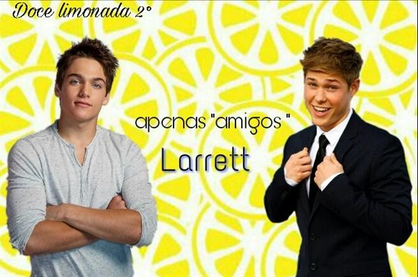 Fanfic / Fanfiction Doce Limonada - Capítulo 2 - Apenas amigos.... - Larrett