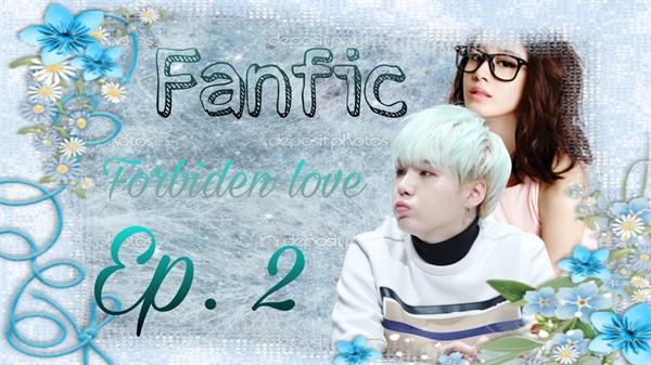 Fanfic / Fanfiction Forbiden love • - Capítulo 2 - Capítulo dois