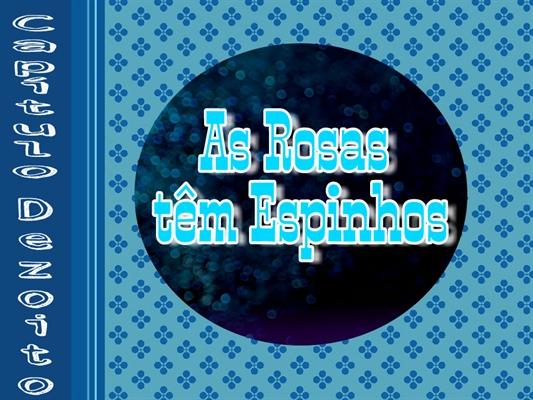 Fanfic / Fanfiction Trivialidades e Segredos - Capítulo 19 - As Rosas têm Espinhos