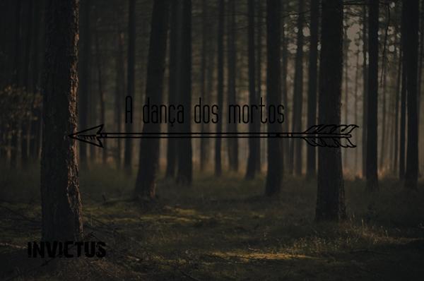 Fanfic / Fanfiction Invictus - Capítulo 1 - A dança dos mortos